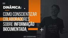 Dinâmica: Como conscientizar colaboradores sobre informação documentada